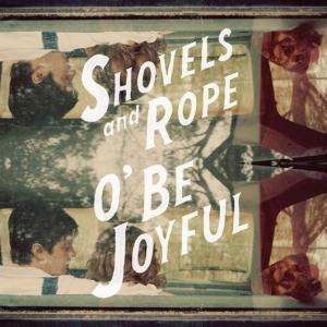 Shovels_And_Rope_O_Be_Joyful_0812